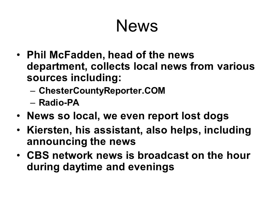 NewsPhil McFadden, head of the news department, collects local news from various sources including: