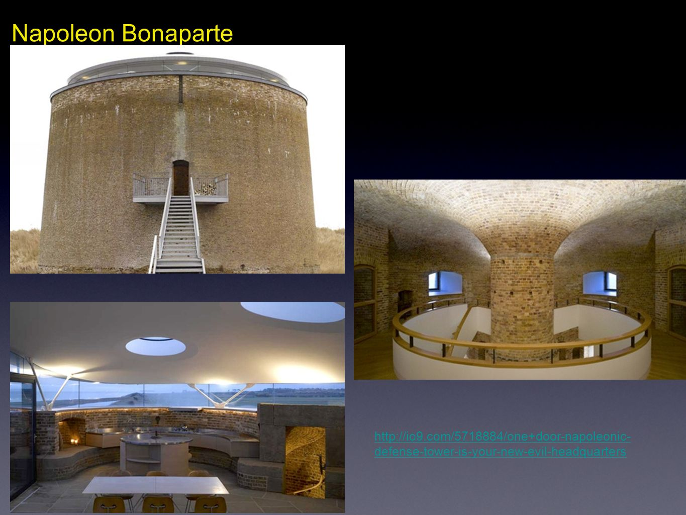 Napoleon Bonapartehttp://io9.com/5718884/one+door-napoleonic-defense-tower-is-your-new-evil-headquarters.