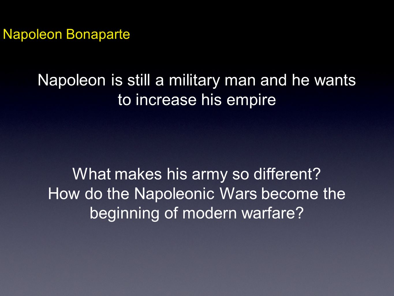 Napoleon is still a military man and he wants to increase his empire