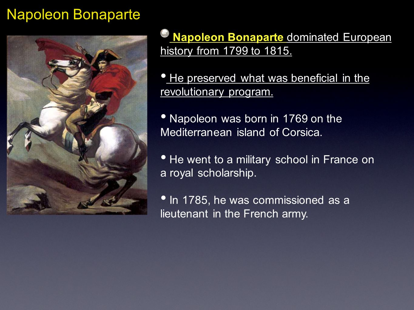 Napoleon BonaparteNapoleon Bonaparte dominated European history from 1799 to 1815. He preserved what was beneficial in the revolutionary program.