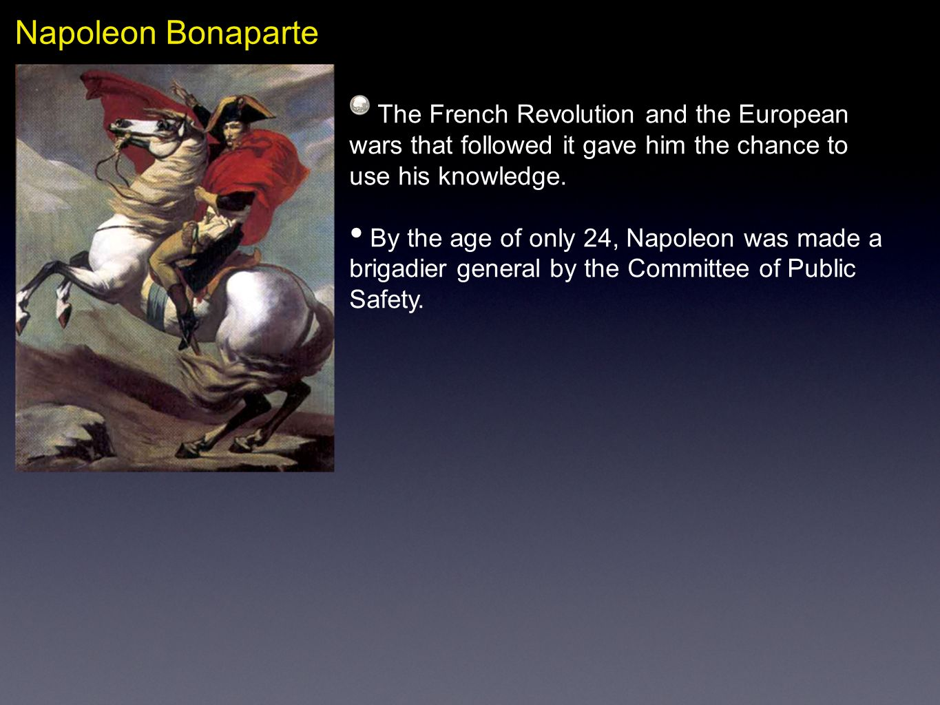 Napoleon BonaparteThe French Revolution and the European wars that followed it gave him the chance to use his knowledge.