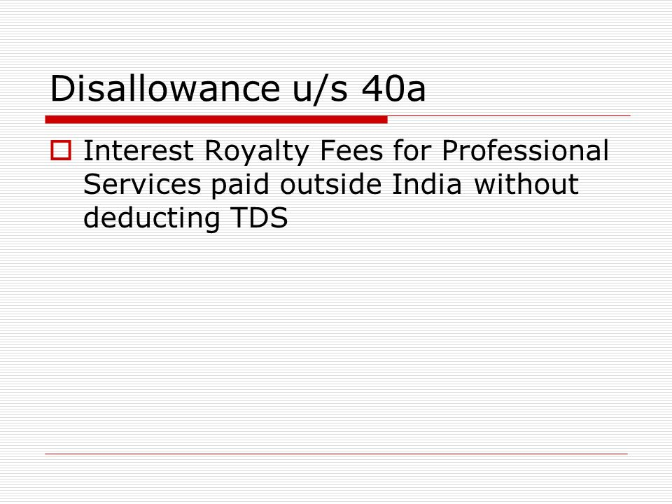 Disallowance u/s 40a Interest Royalty Fees for Professional Services paid outside India without deducting TDS.