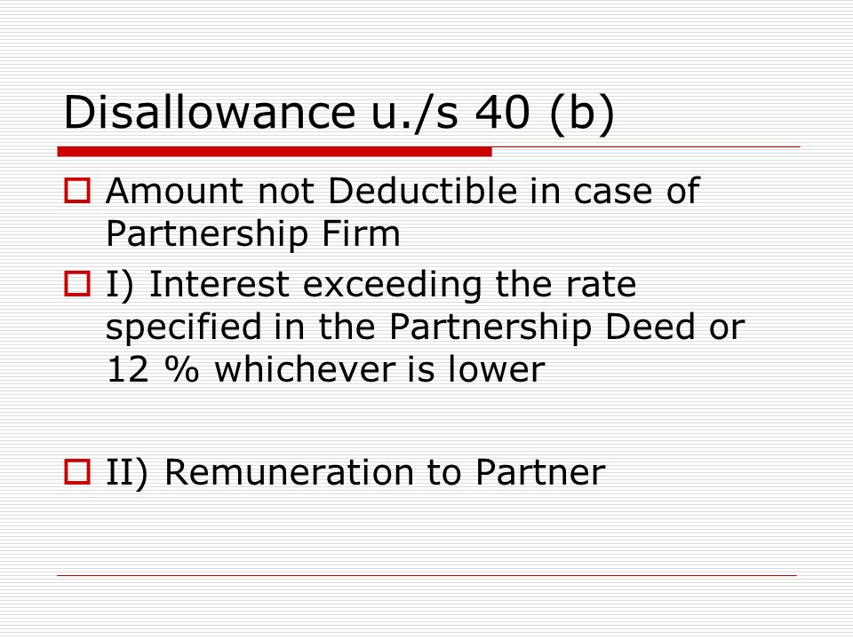 Disallowance u./s 40 (b) Amount not Deductible in case of Partnership Firm.
