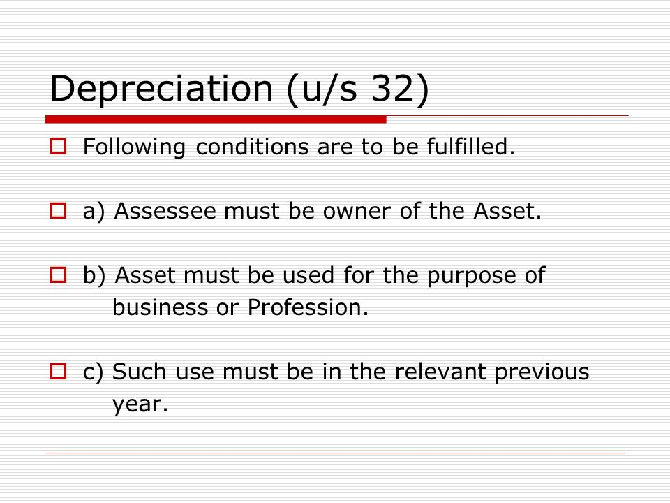 Depreciation (u/s 32) Following conditions are to be fulfilled.