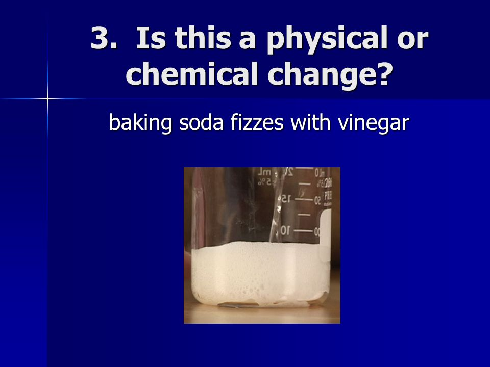 3. Is this a physical or chemical change