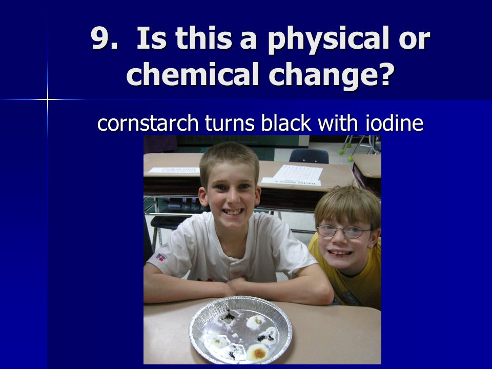 9. Is this a physical or chemical change
