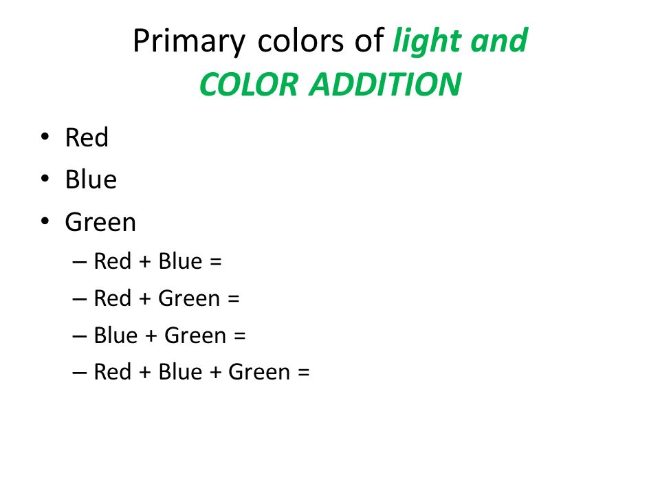 Primary colors of light and COLOR ADDITION