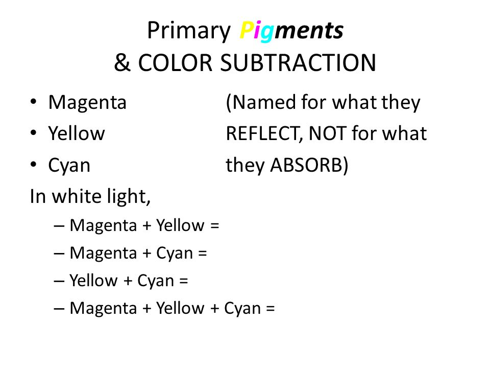 Primary Pigments & COLOR SUBTRACTION