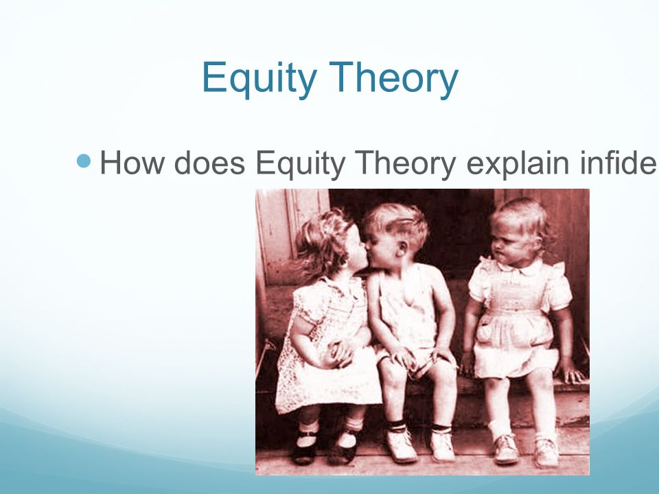 Equity Theory How does Equity Theory explain infidelity