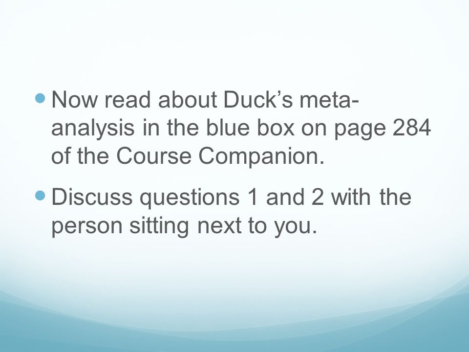 Now read about Duck's meta- analysis in the blue box on page 284 of the Course Companion.
