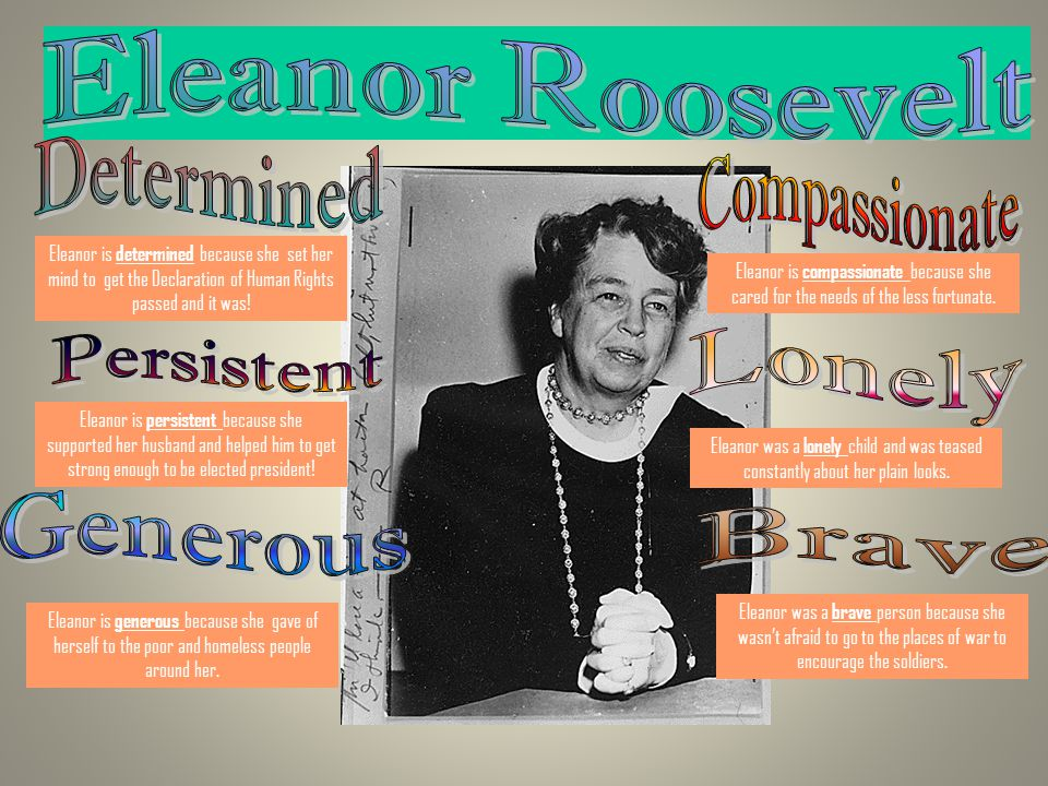 Eleanor Roosevelt Determined Compassionate Lonely Persistent Generous