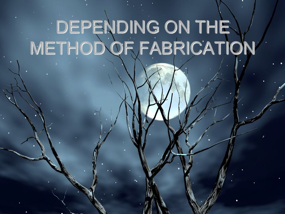 DEPENDING ON THE METHOD OF FABRICATION