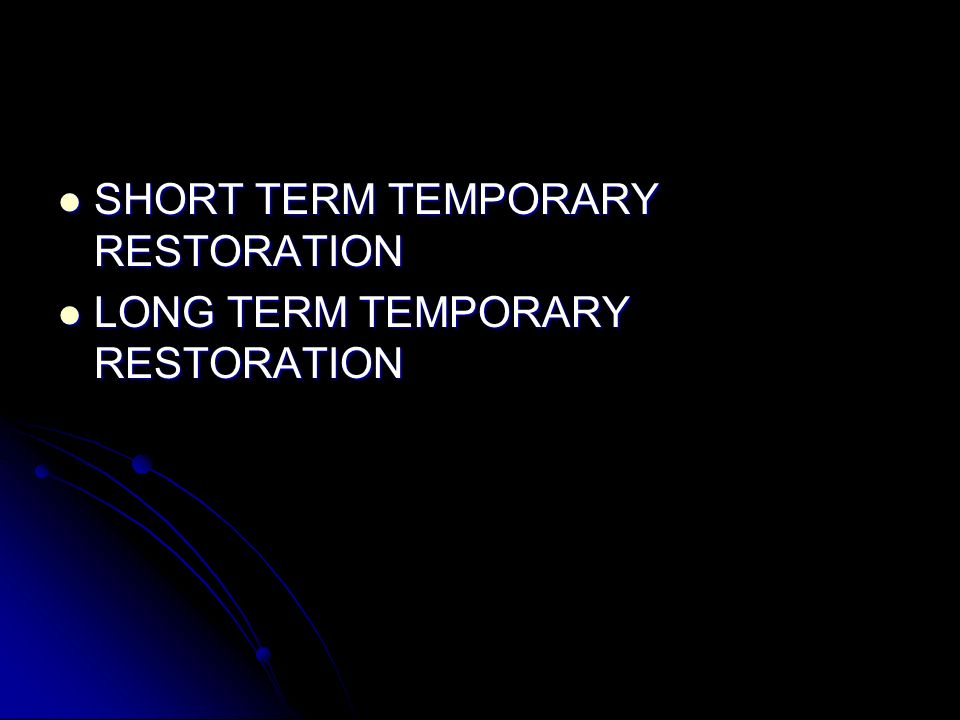 SHORT TERM TEMPORARY RESTORATION