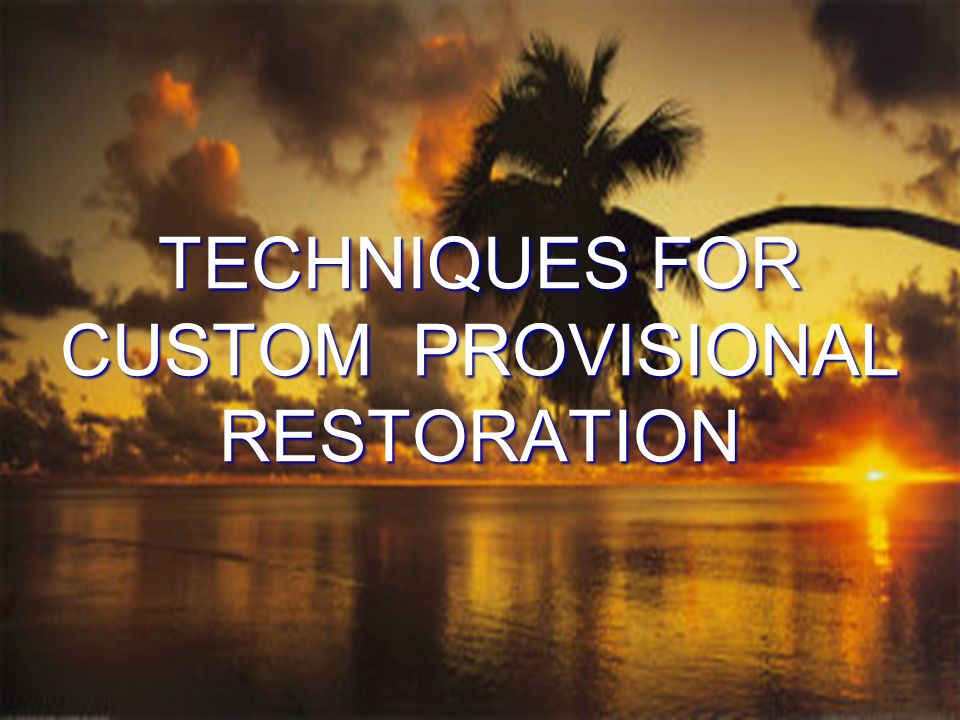 TECHNIQUES FOR CUSTOM PROVISIONAL RESTORATION