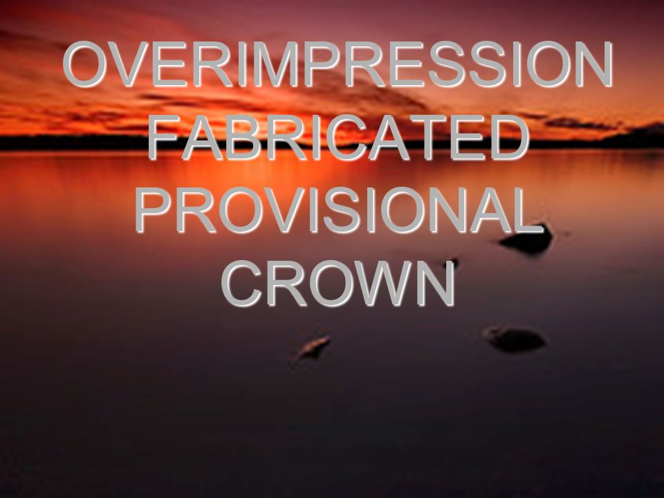 OVERIMPRESSIONFABRICATED PROVISIONAL CROWN