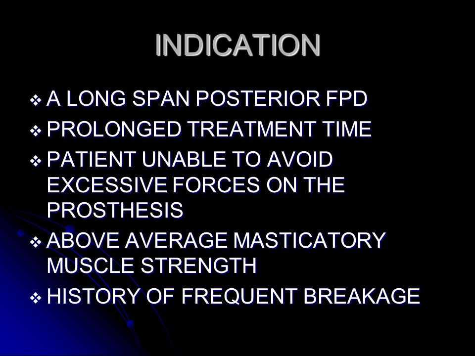 INDICATION A LONG SPAN POSTERIOR FPD PROLONGED TREATMENT TIME