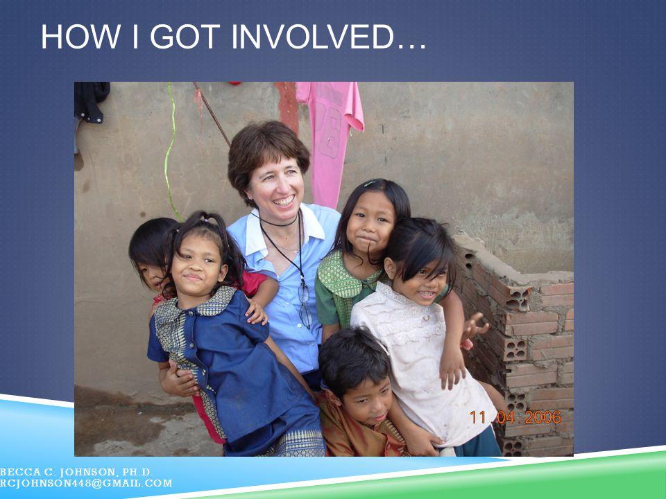 How I got involved… Becca C. Johnson, Ph.D. RCJohnson448@gmail.com