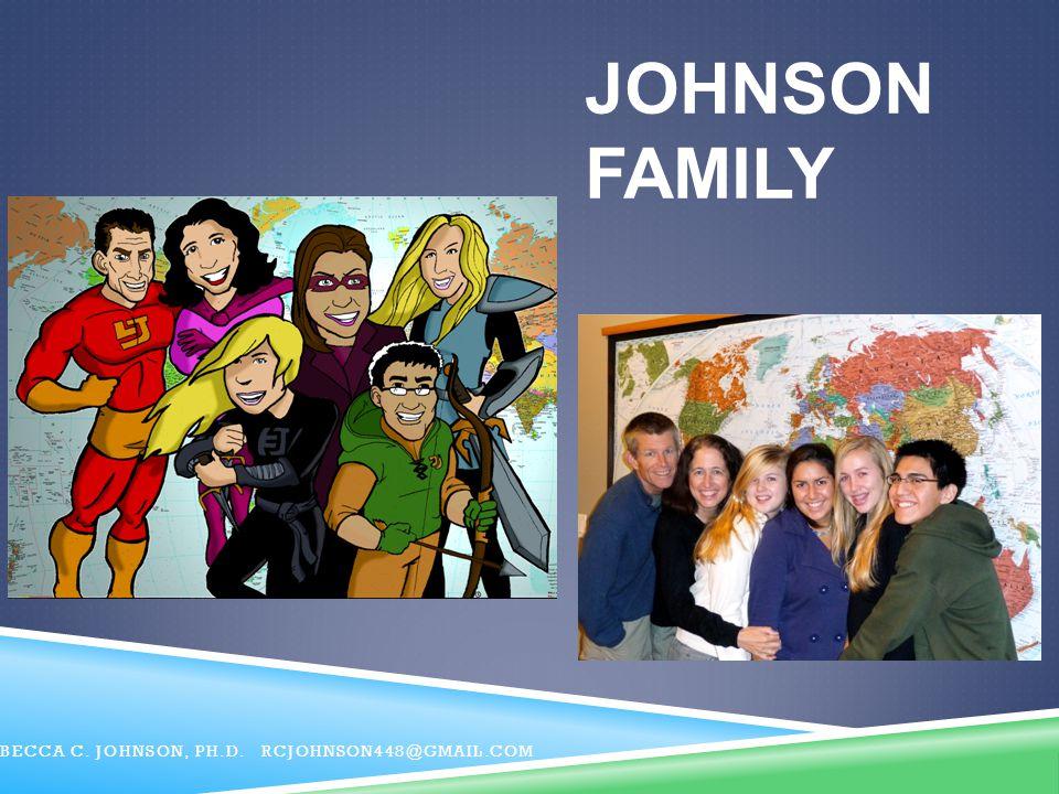 Johnson Family Becca C. Johnson, Ph.D. RCJohnson448@gmail.com