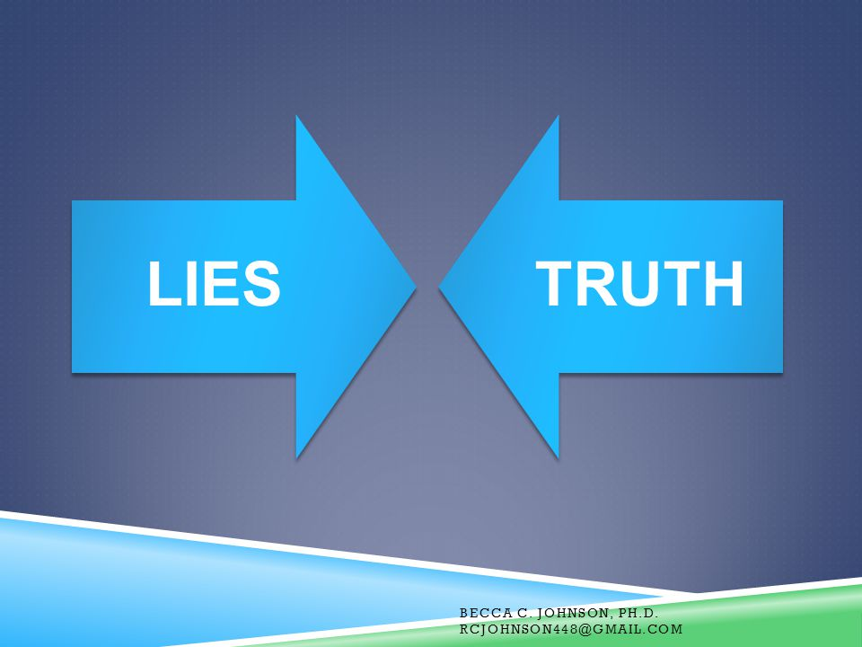 LIES TRUTH Becca C. Johnson, Ph.D. RCJohnson448@gmail.com