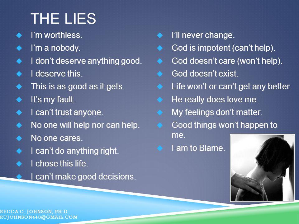 The LIES I'm worthless. I'll never change. I'm a nobody.