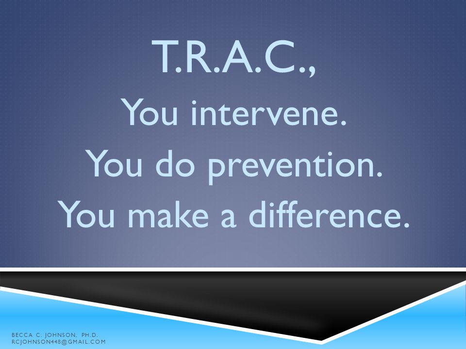 T.R.A.C., You intervene. You do prevention. You make a difference.