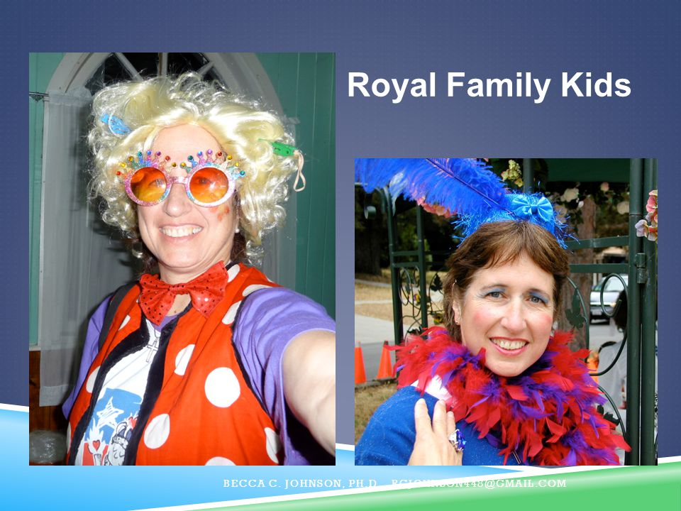 Royal Family Kids Becca C. Johnson, Ph.D. RCJohnson448@gmail.com