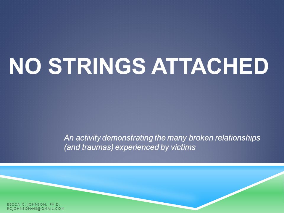 No Strings Attached An activity demonstrating the many broken relationships (and traumas) experienced by victims.