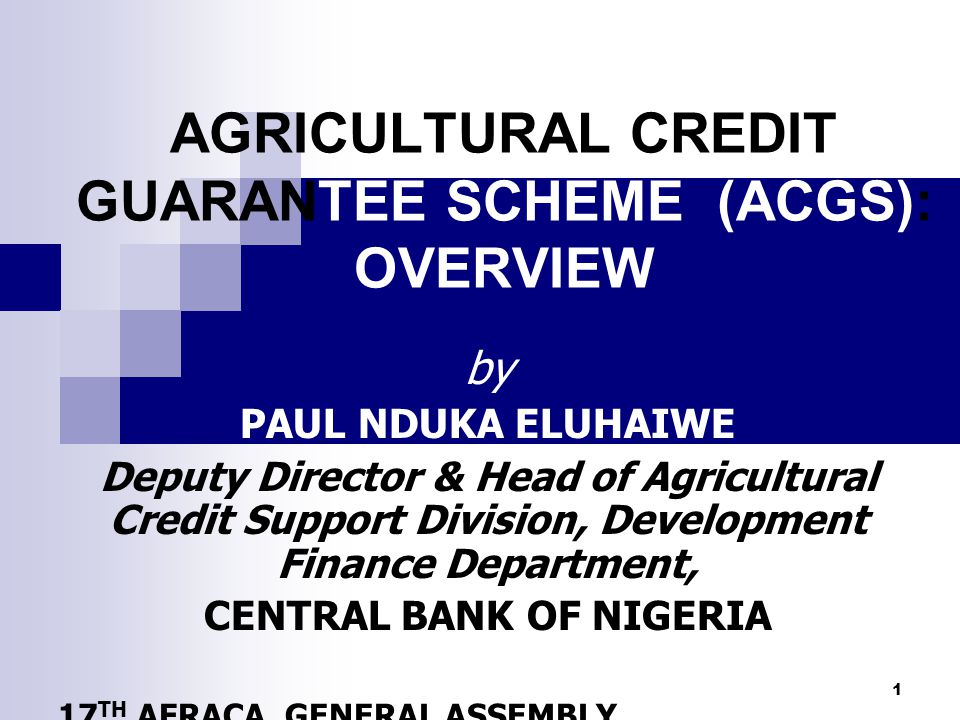 AGRICULTURAL CREDIT GUARANTEE SCHEME (ACGS): OVERVIEW
