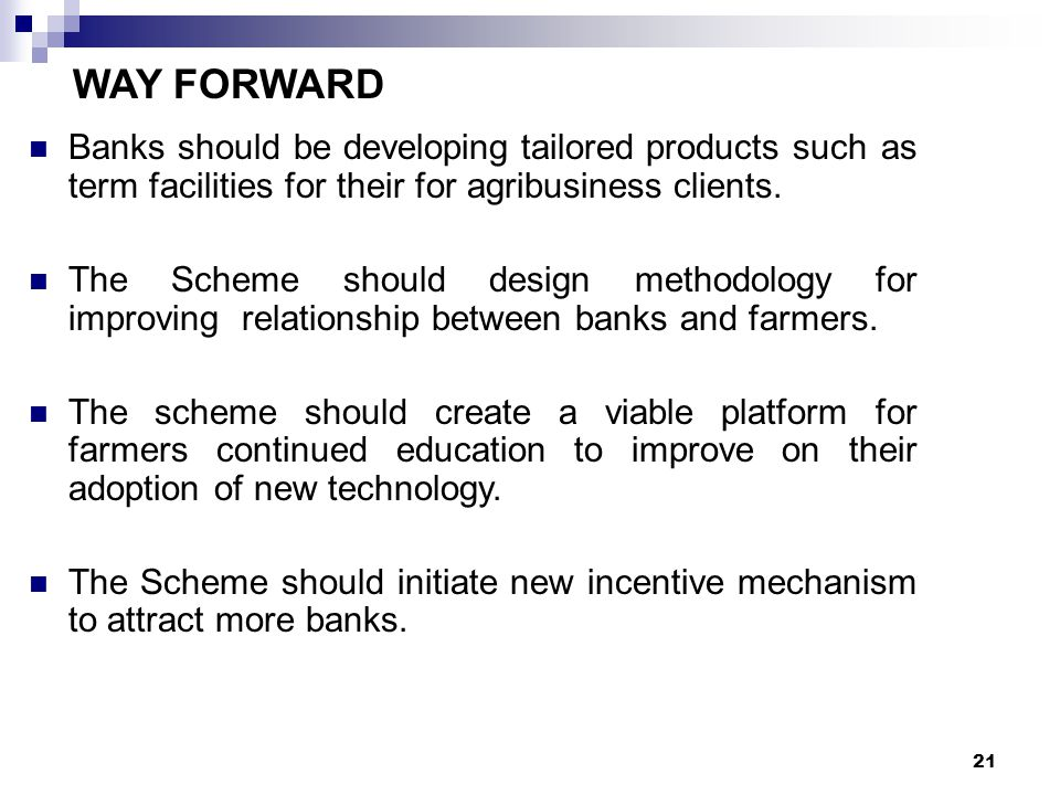 WAY FORWARD Banks should be developing tailored products such as term facilities for their for agribusiness clients.