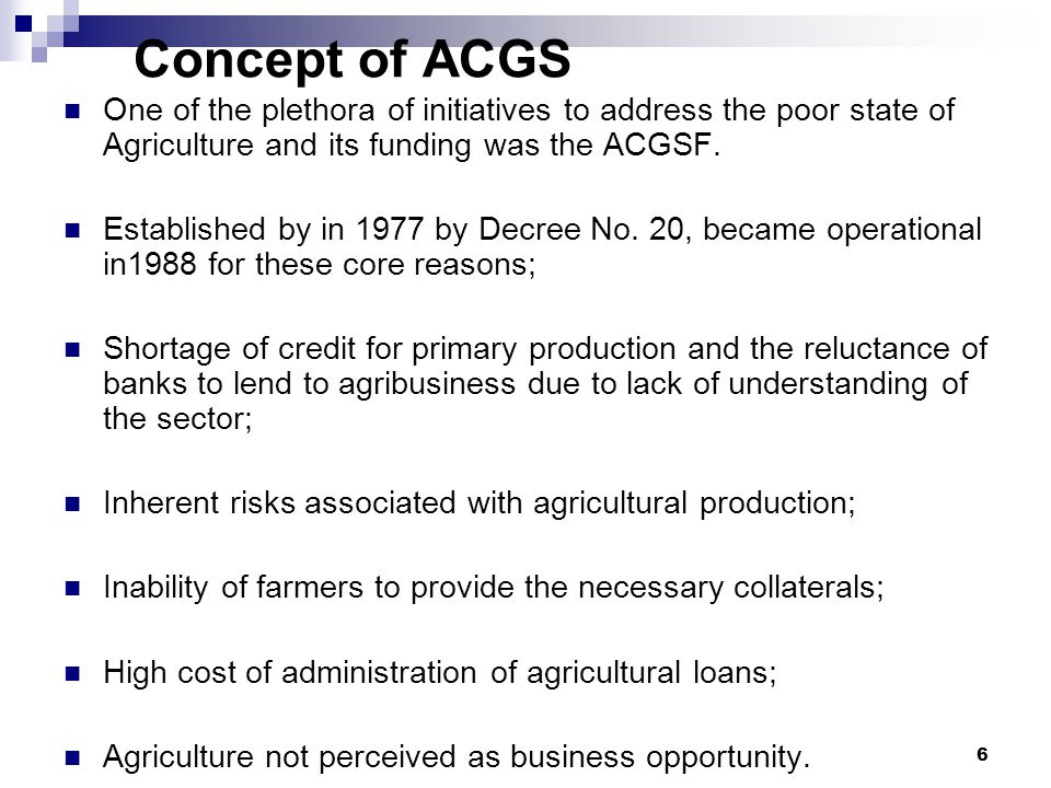 Concept of ACGS One of the plethora of initiatives to address the poor state of Agriculture and its funding was the ACGSF.