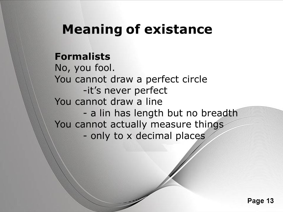 Meaning of existance Formalists No, you fool.