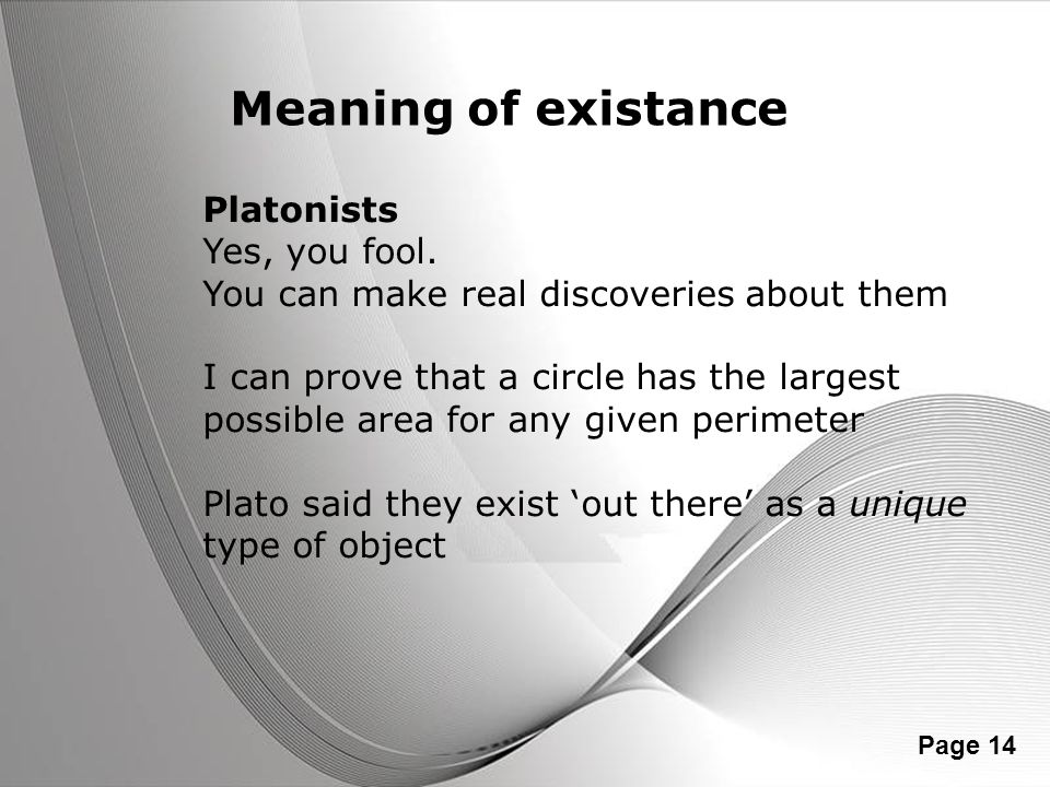 Meaning of existance Platonists Yes, you fool.