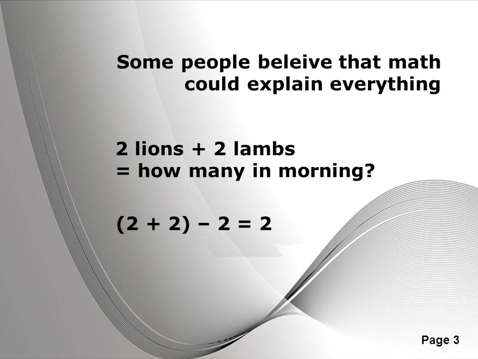 Some people beleive that math could explain everything