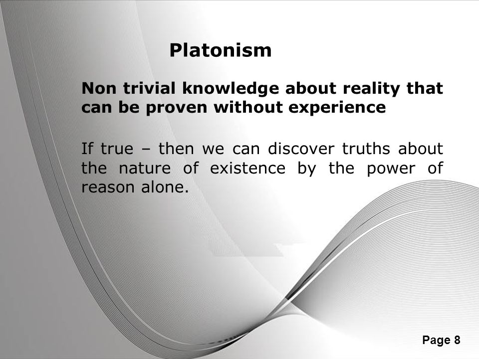 Platonism Non trivial knowledge about reality that can be proven without experience.