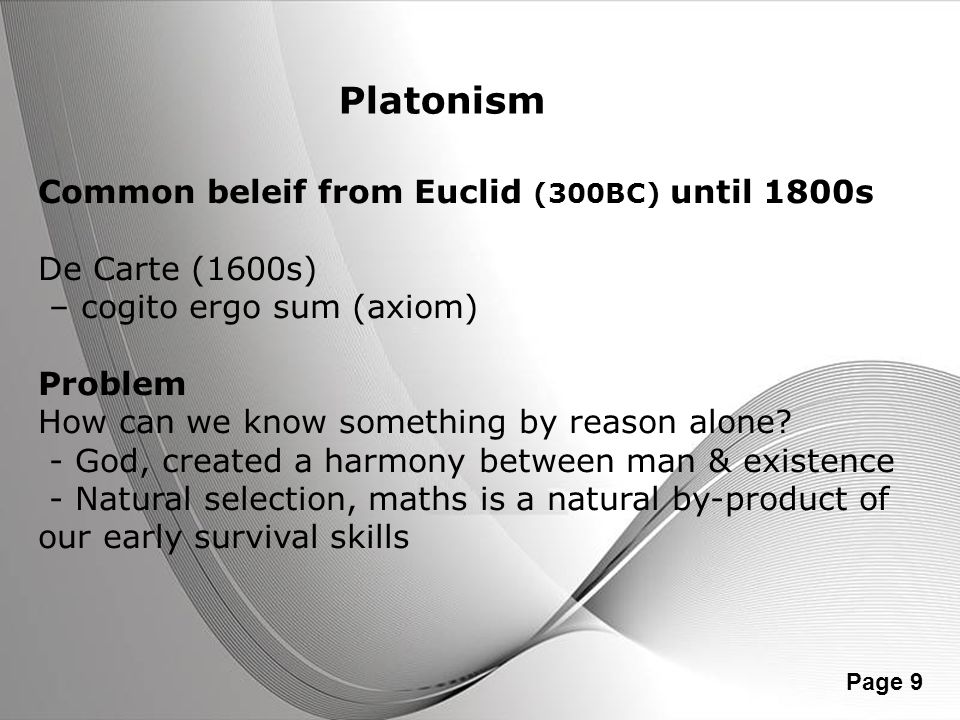Platonism Common beleif from Euclid (300BC) until 1800s