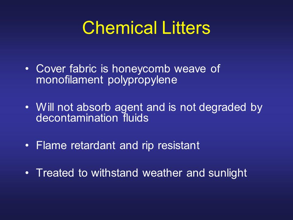 Chemical Litters Cover fabric is honeycomb weave of monofilament polypropylene. Will not absorb agent and is not degraded by decontamination fluids.
