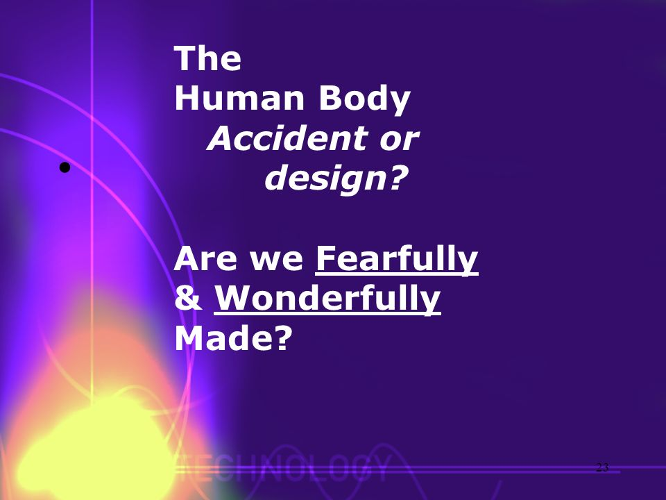 The Human Body Accident or design Are we Fearfully & Wonderfully Made