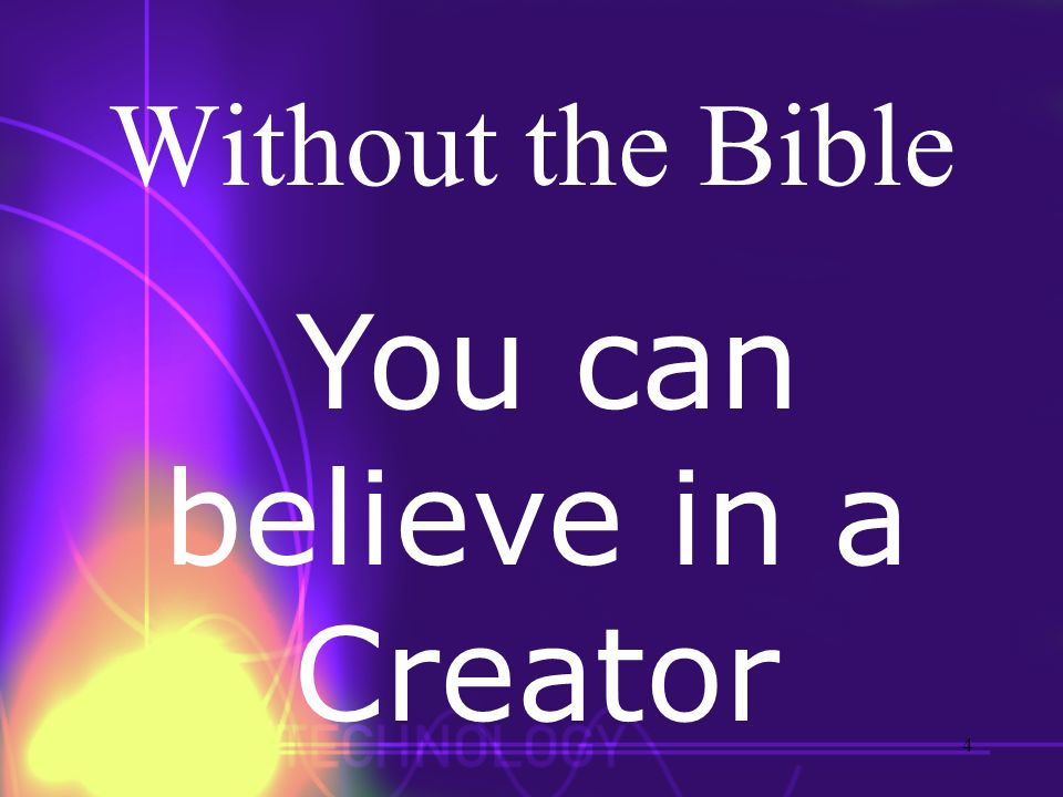 You can believe in a Creator