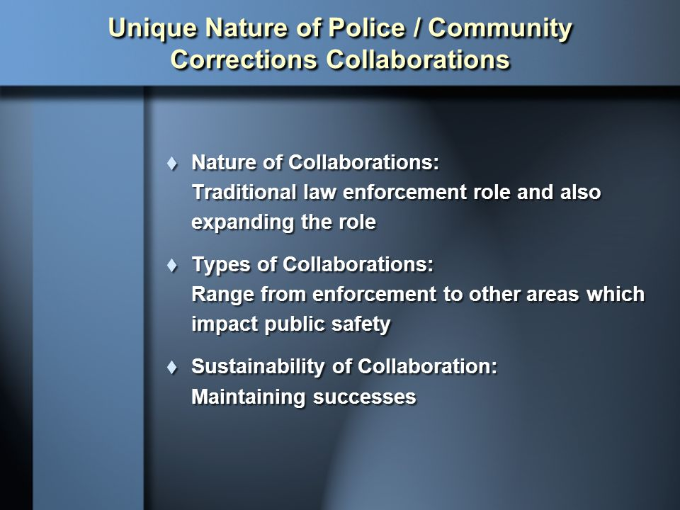 Unique Nature of Police / Community Corrections Collaborations