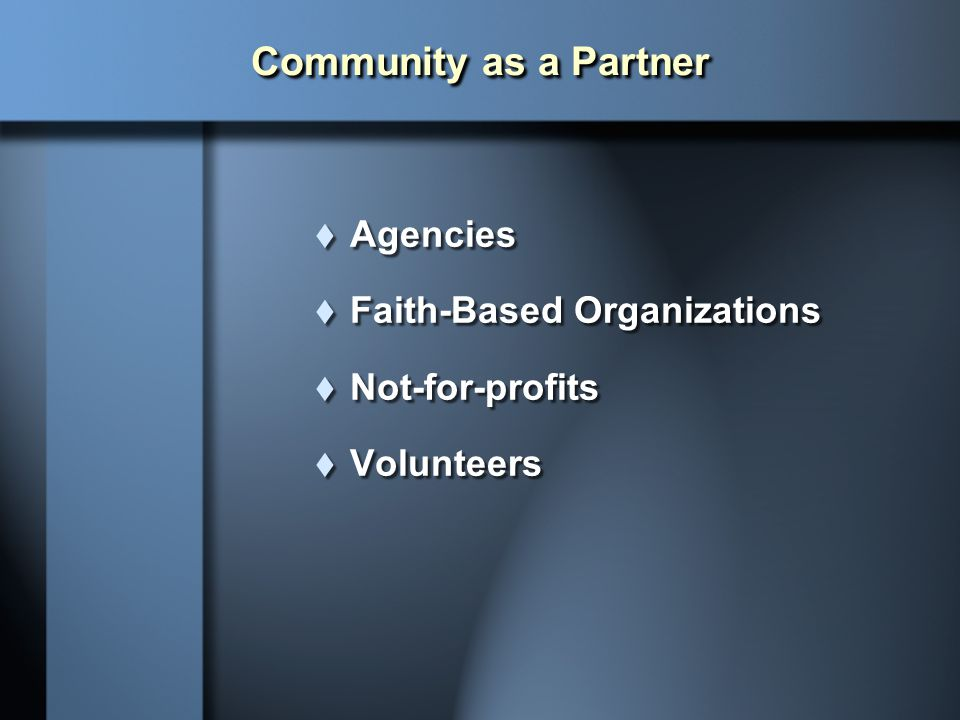 Community as a Partner Agencies Faith-Based Organizations