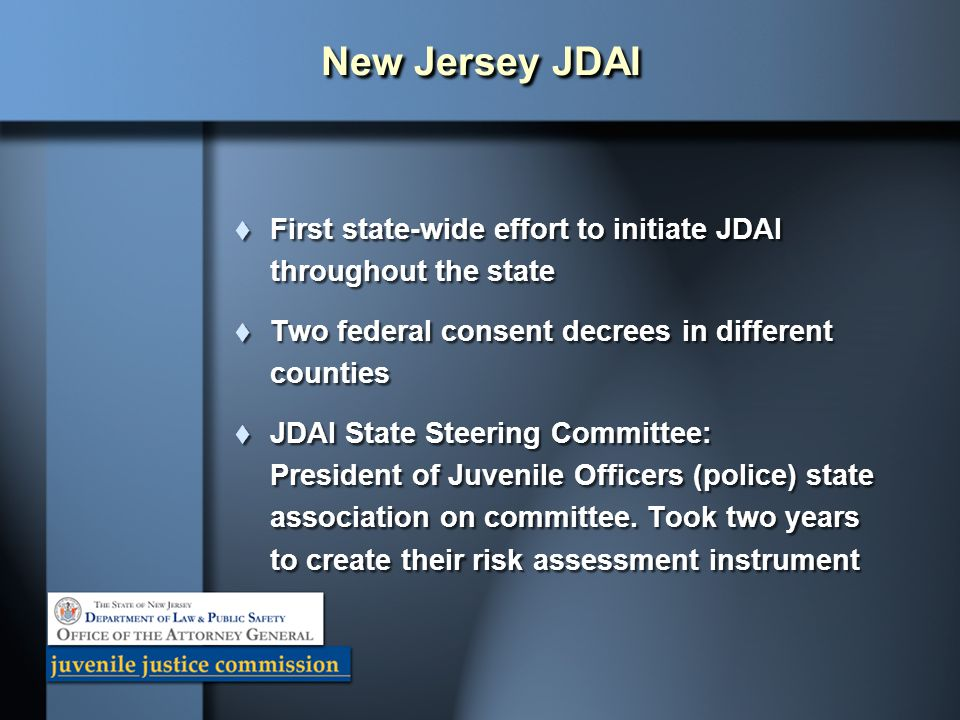 New Jersey JDAI First state-wide effort to initiate JDAI throughout the state. Two federal consent decrees in different counties.