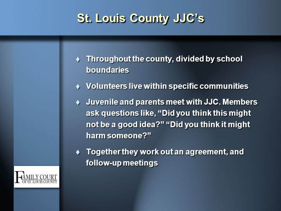 St. Louis County JJC's Throughout the county, divided by school boundaries. Volunteers live within specific communities.