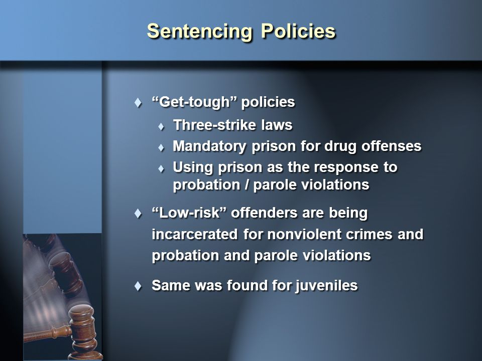 Sentencing Policies Get-tough policies Three-strike laws