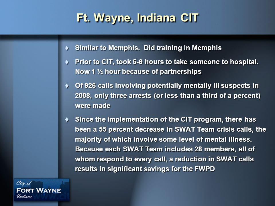 Ft. Wayne, Indiana CIT Similar to Memphis. Did training in Memphis
