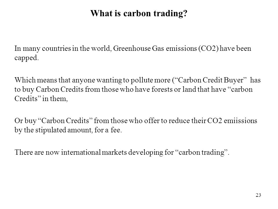 What is carbon trading In many countries in the world, Greenhouse Gas emissions (CO2) have been capped.