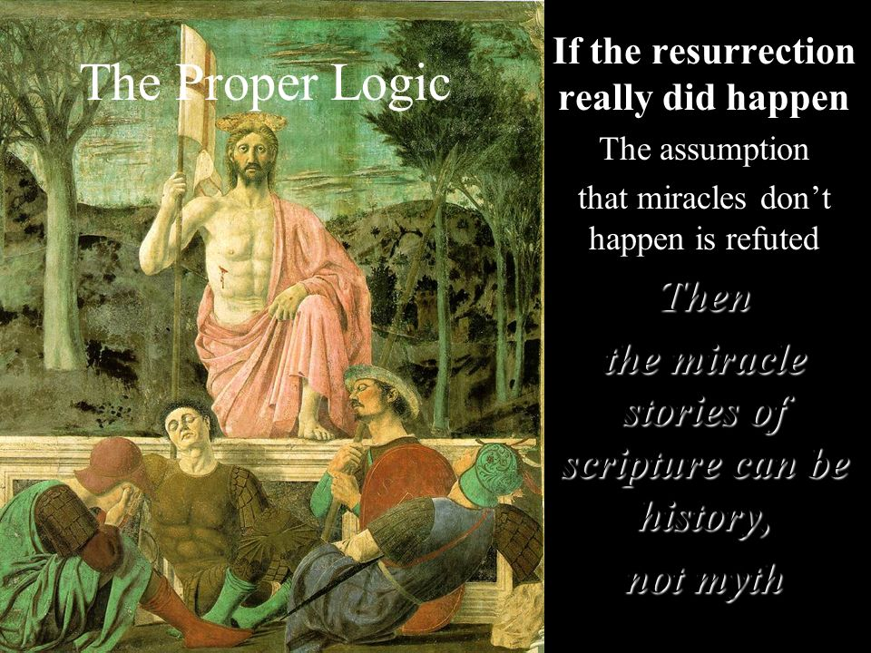 The Proper Logic Then the miracle stories of scripture can be history,