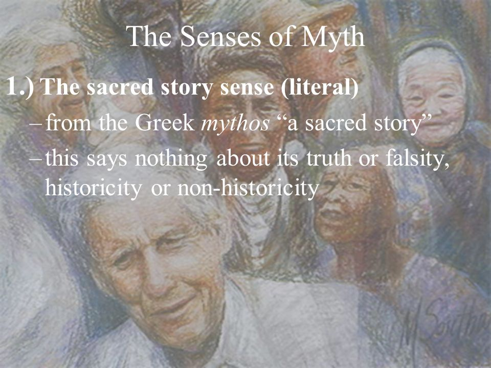 The Senses of Myth 1.) The sacred story sense (literal)