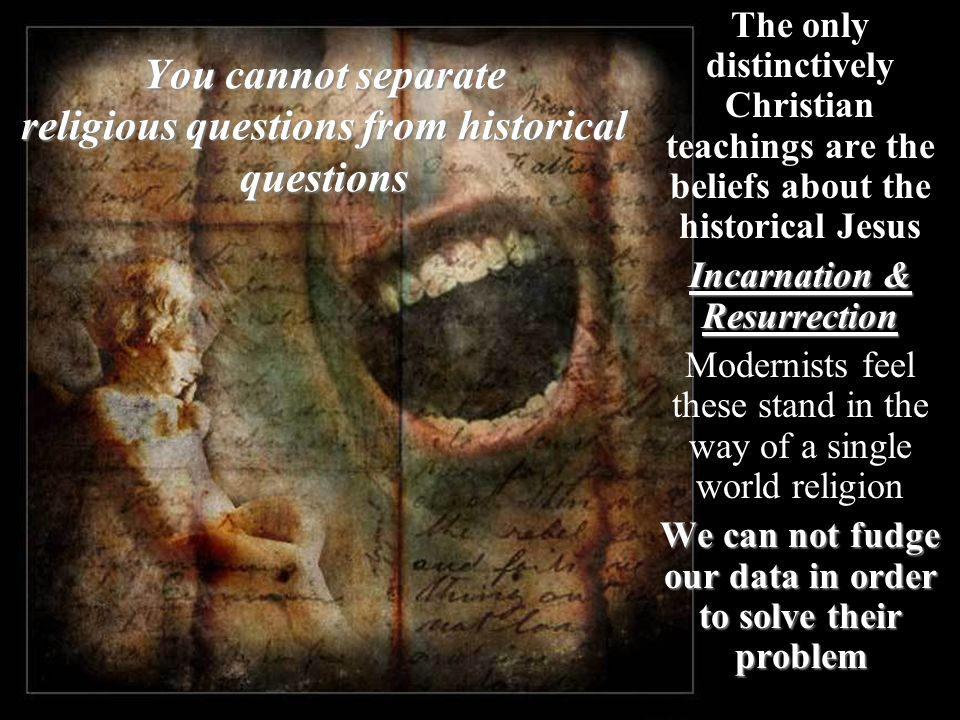 You cannot separate religious questions from historical questions