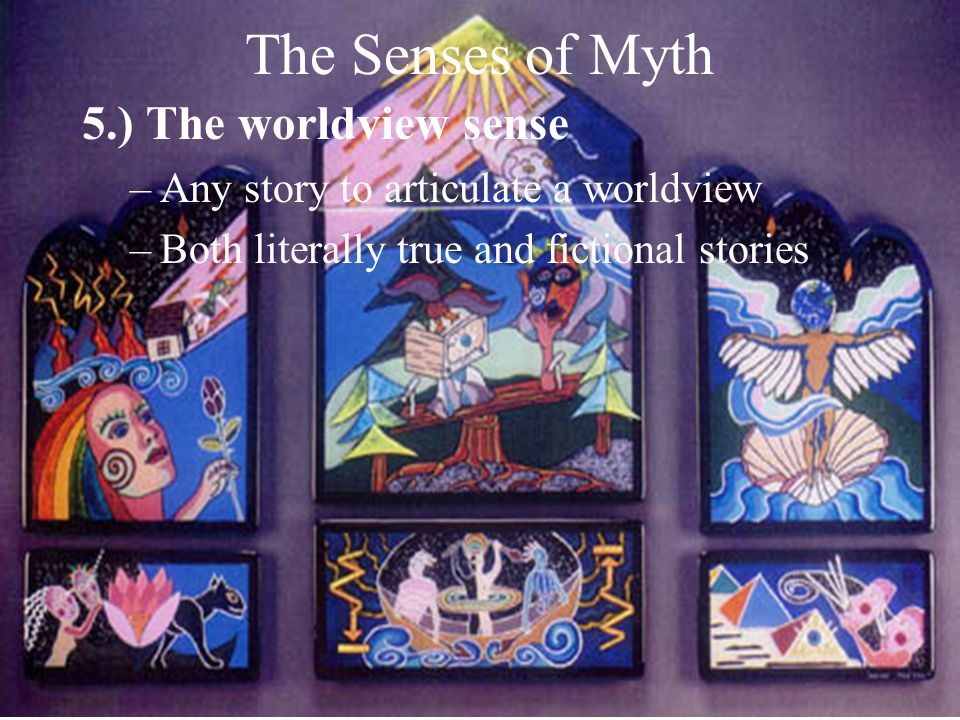 The Senses of Myth 5.) The worldview sense