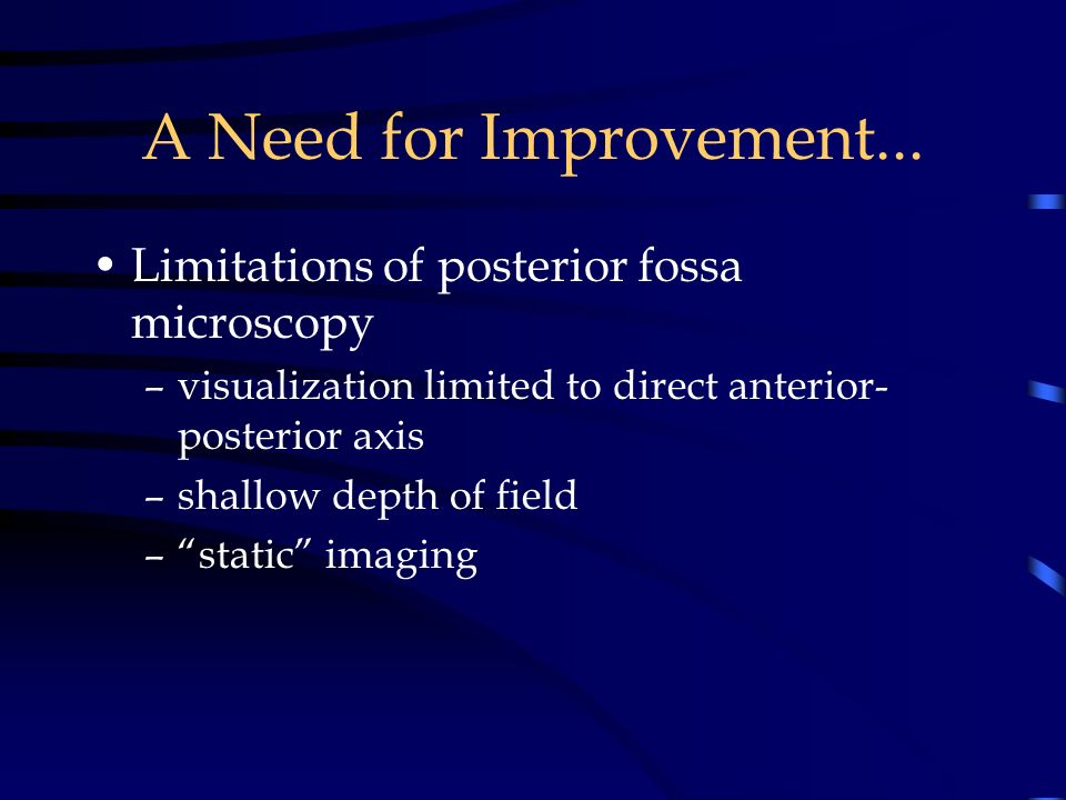 A Need for Improvement... Limitations of posterior fossa microscopy